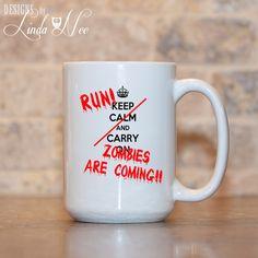 MUG ~ Keep Calm and Carry On RUN Zombies are Coming ~ Mug ~ Coffee Mug ~ Mugs ~ Tea Mug ~ Funny Quote Mug ~ Sarcastic ~ Nerd Mug ~ Geek Mug