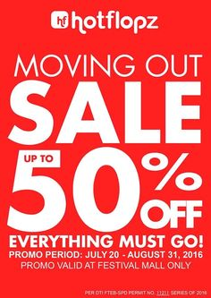 Check out Hotflopz Moving Out SALE!  Get up to 50% OFF on selected footwear until August 31, 2016.  Visit Hotflopz Branch located at Festival Mall. Promo valid at Festival Mall ONLY.  http://mypromo.com.ph/