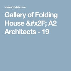Gallery of Folding House / A2 Architects - 19