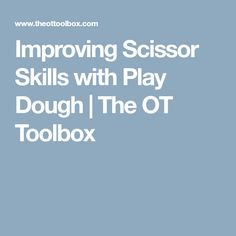 Improving Scissor Skills with Play Dough | The OT Toolbox