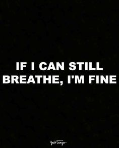 """If I can still breathe, I'm fine."""