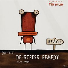 Tin Man's De-Stress Remedy by Tony Cribb - this is going by my front door Natural Remedies For Stress, Natural Stress Relief, Ways To Reduce Stress, How To Relieve Stress, Fine Art Prints, Framed Prints, New Zealand Art, Sample Box, Tin Man