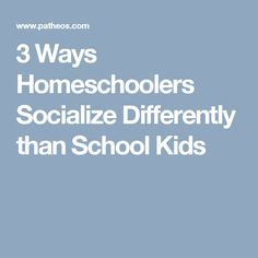 3 Ways Homeschoolers Socialize Differently than School Kids