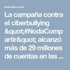 """La campaña contra el ciberbullying """"#NodaCompartir"""" alcanzó más de 29 millones de cuentas en las redes - Télam - Agencia Nacional de Noticias"""