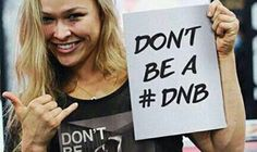 Rhonda Rousy promoting her campaign: DON'T BE A #DNB (DO NOTHING B@*TCH)