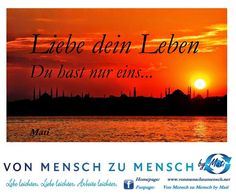 Der Blog - Von Mensch zu Mensch by Mati Ahmet Tuncöz: ♦ Du hast nur eins... ♦