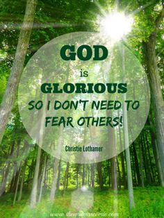 God is Glorious so I don't need to fear others - Yay! Retreat and Breathe: Part 2 http://www.thewritersreverie.com/2014/06/retreat-and-breathe-part-2.html