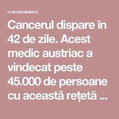 Cancerul dispare în 42 de zile. Acest medic austriac a vindecat peste 45.000 de persoane cu această rețetă - Doctorul zileiDoctorul zilei Good To Know, Cancer, Health Fitness, Healthy, Ph, Animals, Therapy, The Body, Alternative