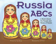 Russia ABCs: A Book About the People and Places of Russia (Country Abcs) by Ann Berge, http://www.amazon.com/dp/1404803602/ref=cm_sw_r_pi_dp_Sis9rb1H3EYFZ