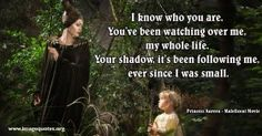 I-know-who-you-are-Youve-been-watching-over-me-my-whole-life-Your-shadow-its-been-following-me-ever-since-I-was-small-Quote-by--Princess-Aurora-Maleficent-Movie.jpg (280×147)
