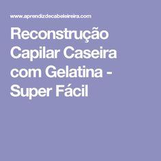 Reconstrução Capilar Caseira com Gelatina - Super Fácil