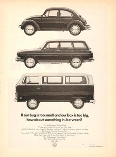 'If our bug is too small and our box is too big, how about something in-between?' Classic Volkswagen Ad.
