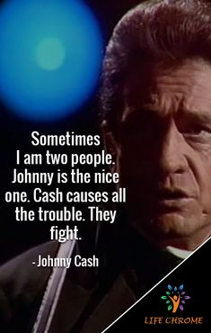 """""""""""Sometimes I am two people. Johnny is the nice one. Cash causes all the trouble. They fight. Quotes By Famous People, People Quotes, Johnny Cash Quotes, Country Music Singers, Queen Quotes, Daily Reminder, Johnny Was, Paul Mccartney, Book Series"""