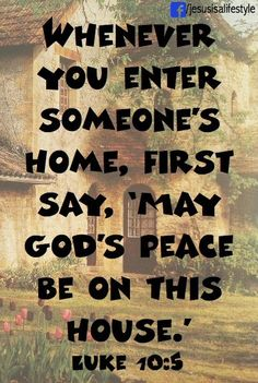"""""""When you enter a house, first say, 'Peace to this house. - Google Search"""