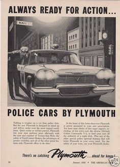 Plymouth Police Car Ad (1958). As far back as my memory goes my PD used Plymouths. WFH.