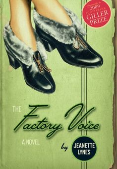 The Factory Voice by Jeanette Lynes.  Rich with forties language and imagery, especially the sights and sounds of an assembly plant, The Factory Voice is a quirky, light-hearted mystery about the daily lives of factory workers and in particular of women in a time of transition, both for their personal lives and for the society in general.