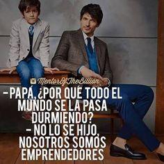 -Papa, Por que todo el mundo se la pasa durmiendo? -No lo se hijo nosotros somos emprendedores. #Mentorofthebillions #Emprendedores #NoDuermas #Frases #Motivacion