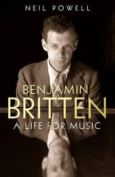 Benjamin Britten, A Life For Music by Neil Powell, 9780091931230.