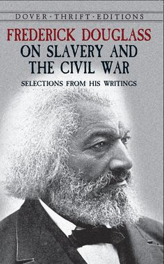 Frederick Douglass on Slavery and the Civil War by Frederick Douglass  Representative selections from the great body of speeches and writings of the great abolitionist and statesman focus on the slave trade, the Civil War, Abraham Lincoln, suffrage for African-Americans, reconstruction in the South, and other issues as vital to the present as they were to the times in which Douglass lived.  #doverthrift #classiclit #civilwar #doverthrift #classiclit #civilwar