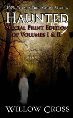 Haunted: 100% Totally True Ghost Stories by Willow Cross