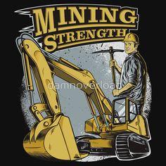 Mining Strength #excavator, #digger, #vehicle, #construction, #bulldozers, #mechanic, #engineer, #mining, #coal, #foreman, #contractor, #heavyequipment, #wheelloader, #loader, #tractor, #Equipment, #engine, #machinery, #Construction #Equipment, #caterpillar, #komatsu, #liebherr, #employee, #worker, #cartoon, #bucket, #drive, #operator, #backhoe #clothing #Sweatshirt