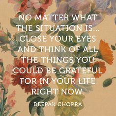 What Deepak Chopra wants you to know about gratitude - Happier