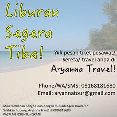 Btw...yg pesan tiket Liburan di Aryanna Travel...hubungi kami di 0816818680 atau email: aryannatour@gmail.com