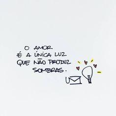amor | amor é a única luz que não produz sombras.