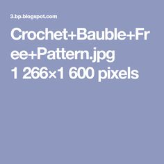 Crochet+Bauble+Free+Pattern.jpg 1266×1600 pixels