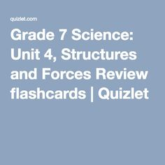 Grade 7 Science: Unit 4, Structures and Forces Review flashcards | Quizlet