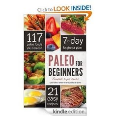 Paleo for Beginners: Essentials to Get Started (Again, I got this when it was free for kindle.  I wouldnt recommend paying for it.  See my the paleo diet pinterest board for links to good free info online.)