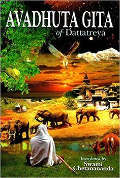 Avadhuta Gita: The Song of the Ever-Free: Dattatreya Avadhuta, translated by Swami Chetanananda: 9788185301266: Amazon.com: Books