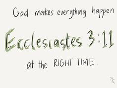 """""""God makes everything happen at the RIGHT TIME. Bible Verses Quotes, Bible Scriptures, Christian Life, Christian Quotes, Cool Words, Wise Words, Quotes To Live By, Me Quotes, Jesus Freak"""