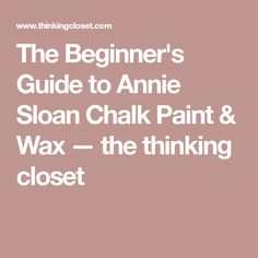 The Beginner's Guide to Annie Sloan Chalk Paint & Wax — the thinking closet