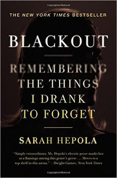 Blackout: Remembering the Things I Drank to Forget: Sarah Hepola: 9781455554584: Amazon.com: Books