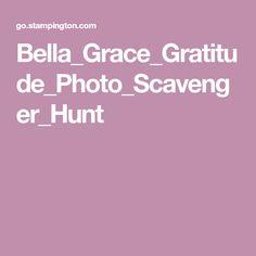Bella_Grace_Gratitude_Photo_Scavenger_Hunt Photo Scavenger Hunt, Art Journaling, Gratitude, Art Diary, Grateful Heart, Performing Arts, Thanks, Be Grateful