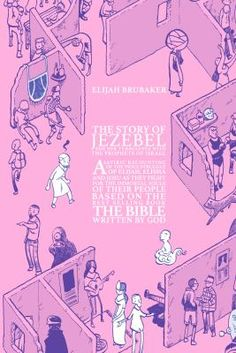 The story of Jezebel : and her turbulence with the prophets of Israel by Elijah J. Brubaker. (Minneapolis, MN : Uncivilized Books, 2017).