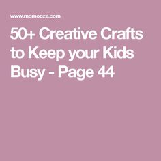 50+ Creative Crafts to Keep your Kids Busy - Page 44