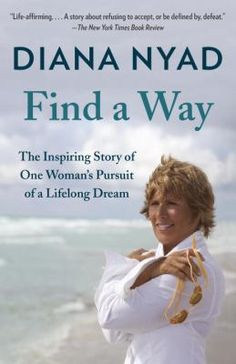 Find a way : the inspiring story of one woman's pursuit of a lifelong dream by Diana Nyad. Click on the image to place a hold on this item, in the Logan Library catalog.