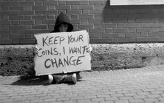 Keep your coins, I want change.