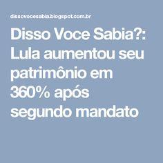 Disso Voce Sabia?: Lula aumentou seu patrimônio em 360% após segundo mandato