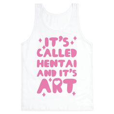 It's Called Hentai and it's Art - It's not just anime, it's hentai, and it's art! If you're a geeky anime lover, this otaku shirt is perfect for you! Show some love for your favorite pastime the kawaii way.