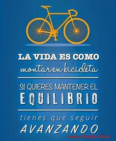 La vida es como montar en #bicicleta si quieres mantener el equilibrio tienes que seguir avanzando.    #Frase