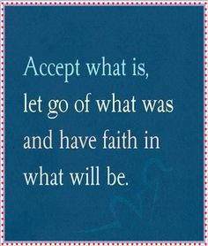 Accept what is, let go of what was and have faith in what will be.-#Love #quote