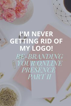 I'm NEVER Getting Rid Of My Logo! | Re-branding Your Online Presence Part II.