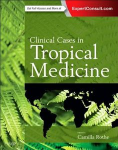Clinical Cases in Tropical Medicine (2015). Camilla Rothe.