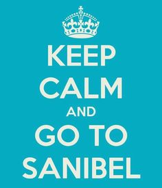 ☼ Sanibel Island, Florida ☼ — Keep Calm and Go To SANIBEL