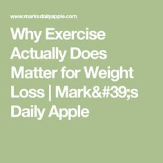 Why Exercise Actually Does Matter for Weight Loss | Mark's Daily Apple