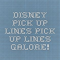Disney Pick-up Lines - Pick Up Lines Galore!