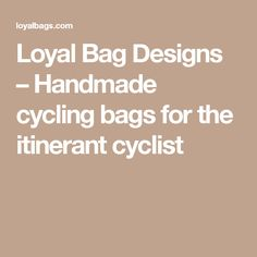 Loyal Bag Designs – Handmade cycling bags for the itinerant cyclist